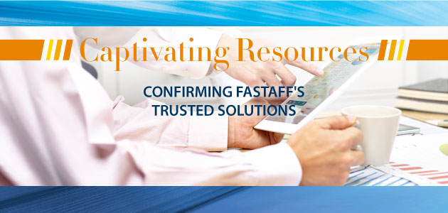 Captivating Resources CONFIRMING FASTAFF'S TRUSTED SOLUTIONS