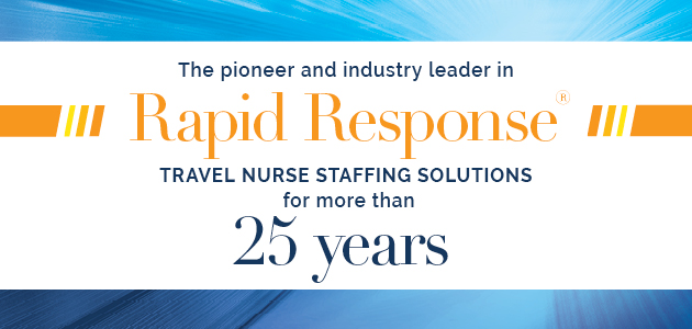 The pioneer and industry leader in Rapid Response Travel Nurse Staffing Solutions for more than 25 years